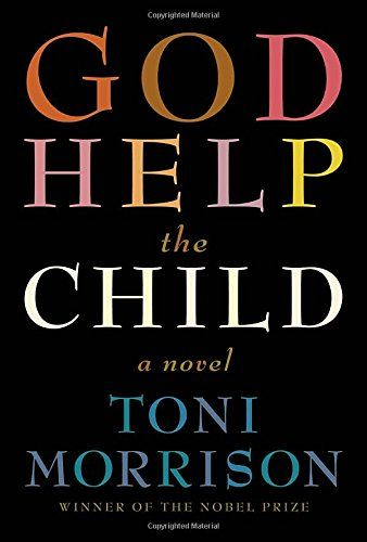 "God Help the Child: A Novel by Toni Morrison. ""What you do to children matters. And they might never forget."" (to be released soon, rw)"