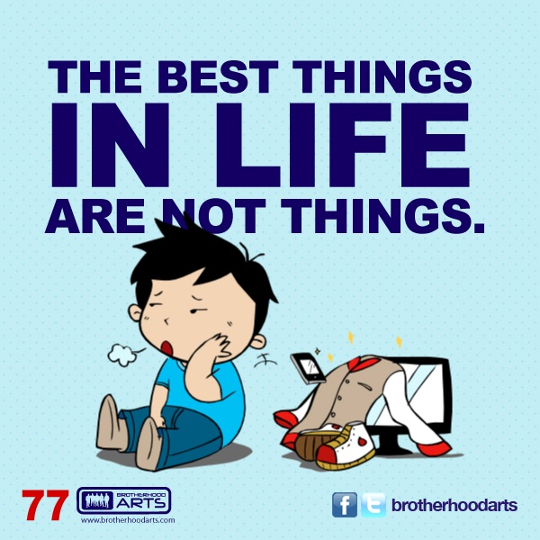 "#077 Ahmad Says: ""The best things in life are not things."""