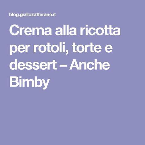Crema alla ricotta per rotoli, torte e dessert – Anche Bimby