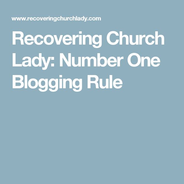 Recovering Church Lady: Number One Blogging Rule