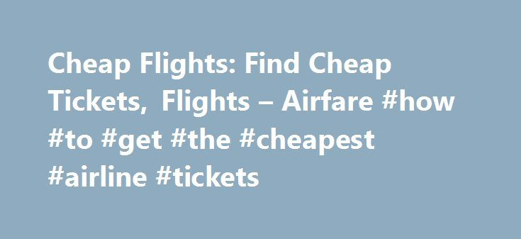 Cheap Flights: Find Cheap Tickets, Flights – Airfare #how #to #get #the #cheapest #airline #tickets http://travel.nef2.com/cheap-flights-find-cheap-tickets-flights-airfare-how-to-get-the-cheapest-airline-tickets/  #book airfare # Today's trending destinations Domestic Flights & Airfare Deals Looking for the cheap flights within the United States? Expedia has everything you need, while additional flight information can be found on Flights.com. Whether you're jetting off for pleasure or…