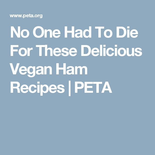 No One Had To Die For These Delicious Vegan Ham Recipes | PETA