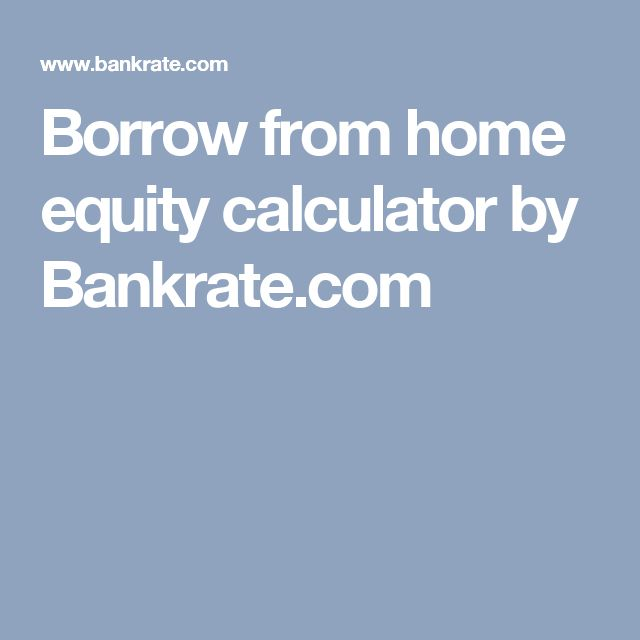Borrow from home equity calculator by Bankrate.com