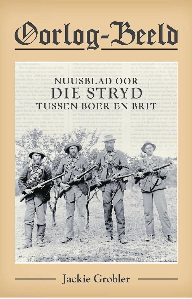 Eerstehandse blik op stryd tussen Boer en Brit - Oorlog-Beeld Nuusblad oor DIE STRYD TUSSEN BOER EN BRIT Jackie Grobler