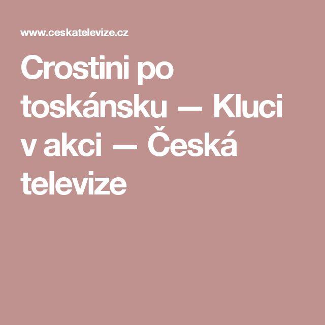 Crostini po toskánsku — Kluci v akci — Česká televize