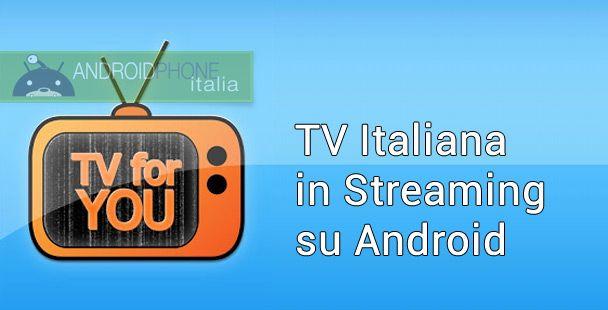 TvForYou: la televisione italiana in streaming su Android
