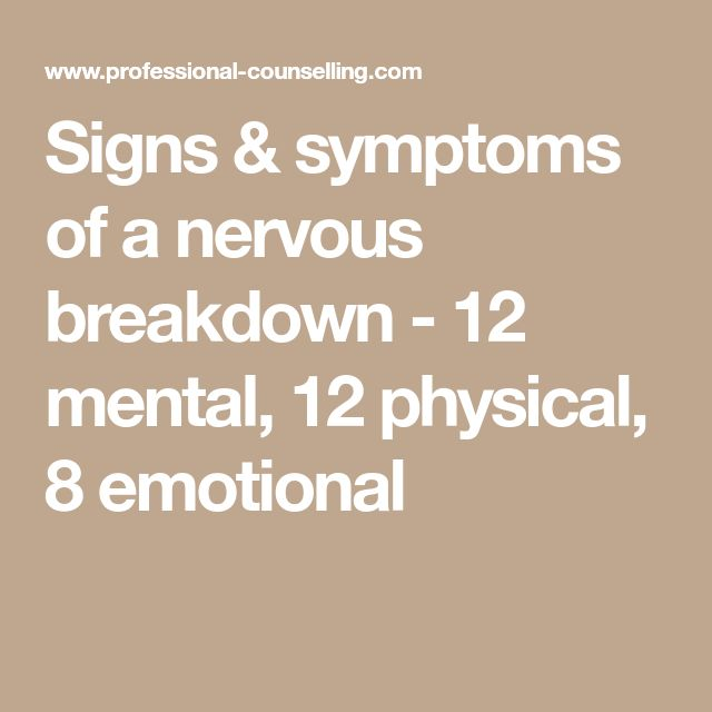 Signs & symptoms of a nervous breakdown - 12 mental, 12 physical, 8 emotional