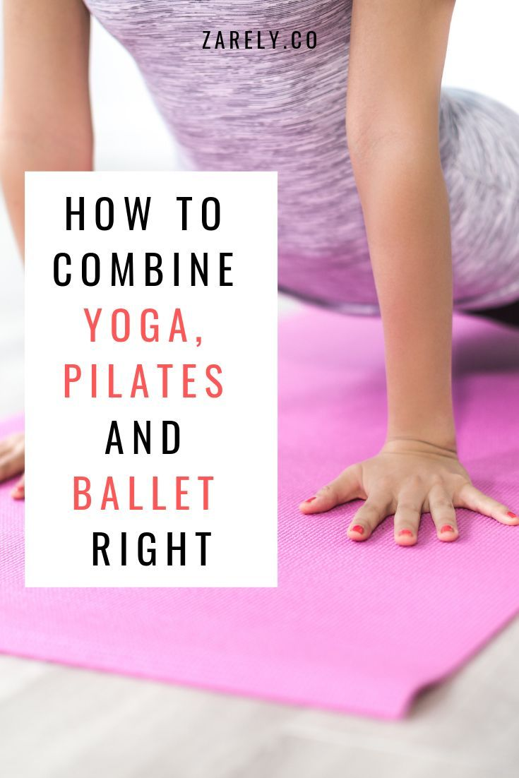 How To Combine Yoga Pilates And Ballet Right With Images Hard Yoga Pilates Yoga Specials