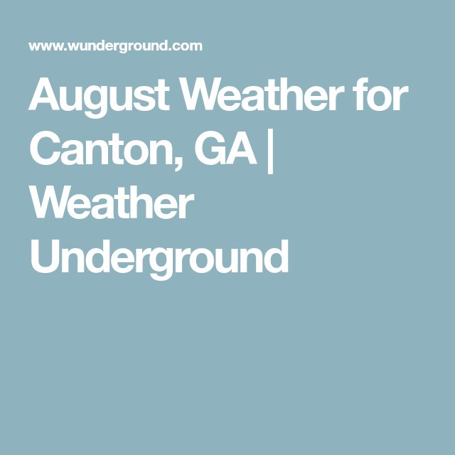 August Weather for Canton, GA | Weather Underground