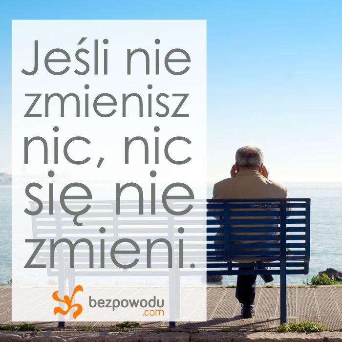 Jeśli nie zmienisz nic, nie się nie zmieni. | BezPowodu.com | #inspiracja #motywacja #cytaty #cytat