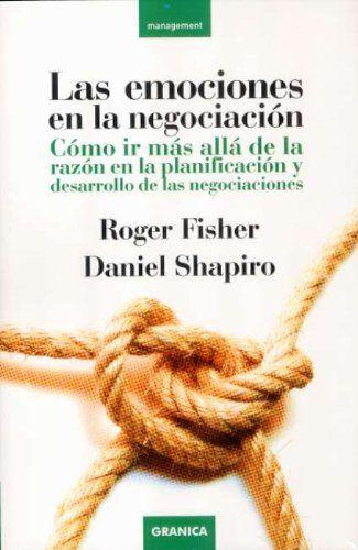 Las emociones en la negociación : cómo ir más allá de la      razón en la planificación y desarrollo / Roger Fisher, Daniel      Shapiro.-- Barcelona : Granica, 2008. http://absysnetweb.bbtk.ull.es/cgi-bin/abnetopac01?TITN=550850
