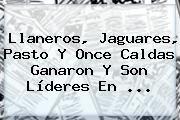http://tecnoautos.com/wp-content/uploads/imagenes/tendencias/thumbs/llaneros-jaguares-pasto-y-once-caldas-ganaron-y-son-lideres-en.jpg Copa Aguila. Llaneros, Jaguares, Pasto y Once Caldas ganaron y son líderes en ..., Enlaces, Imágenes, Videos y Tweets - http://tecnoautos.com/actualidad/copa-aguila-llaneros-jaguares-pasto-y-once-caldas-ganaron-y-son-lideres-en/