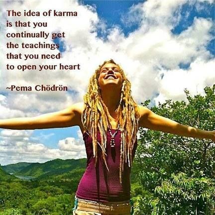 """""""The idea of Karma is that you continually get the teaching that you need to open your heart"""" -Pema Chodron  #Pema #Chodron"""