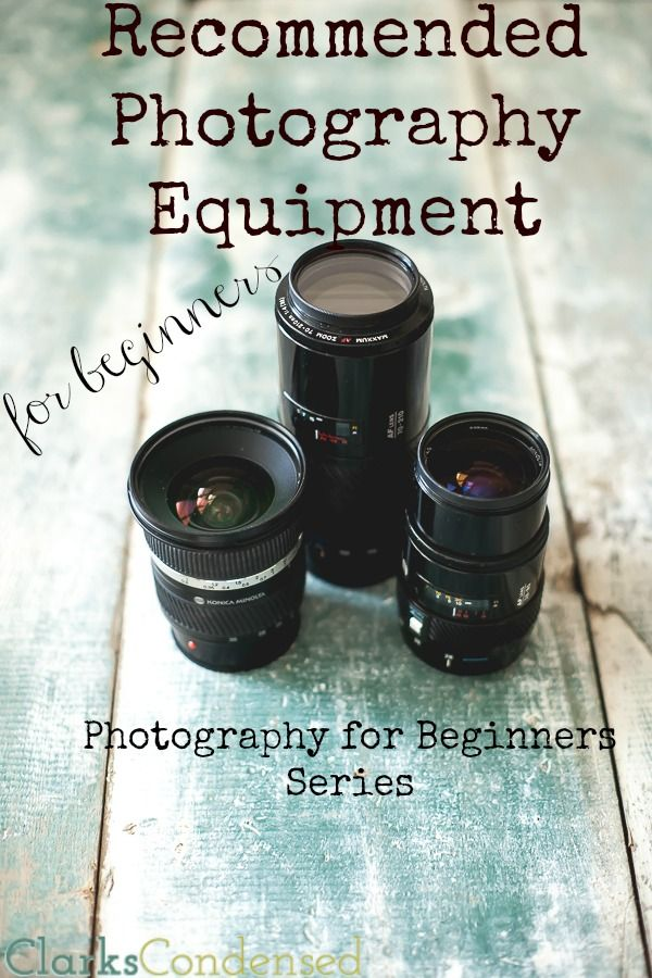 Just learning the ropes of photography? Here are some photography equipment recommendations that should get you started on the right foot. #ClarksCondensed