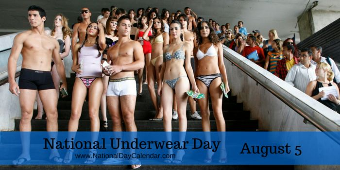 August 5, 2017 – NATIONAL UNDERWEAR DAY