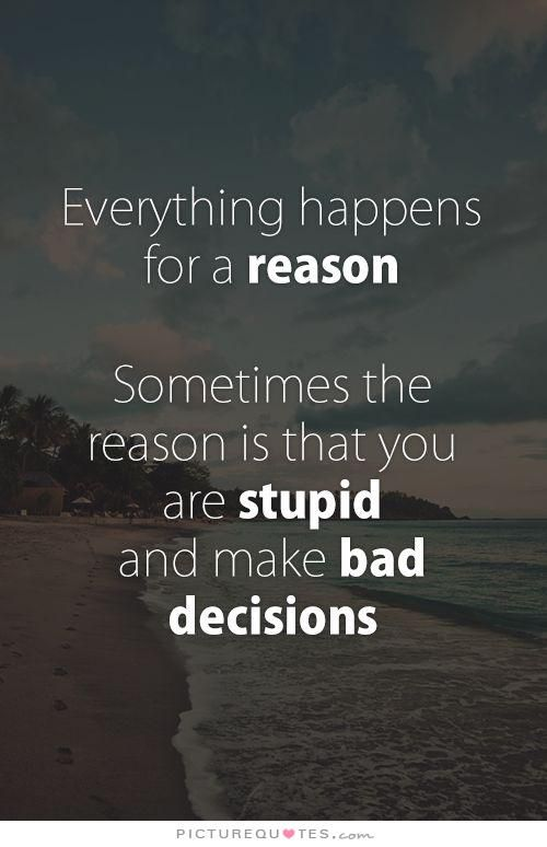 25+ Best Bad Decisions Quotes On Pinterest