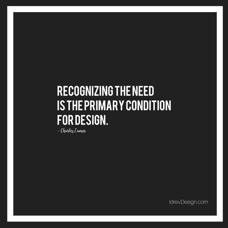 """""""Recognizing the need is the primary condition for design."""" –Charles Eames #charleseames #quotes #design #inspiration"""