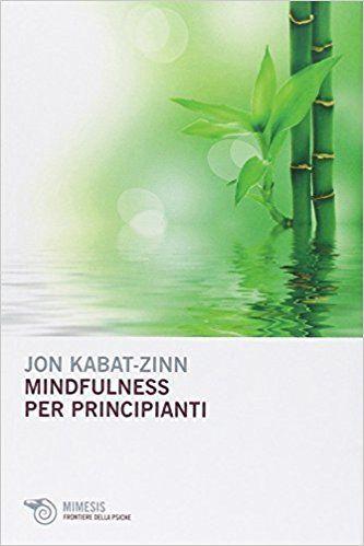 Mindfulness per principianti: Amazon.it: Jon Kabat-Zinn, G. Amadei, A. Lucarelli, L. Colucci, F. Cucchio: Libri
