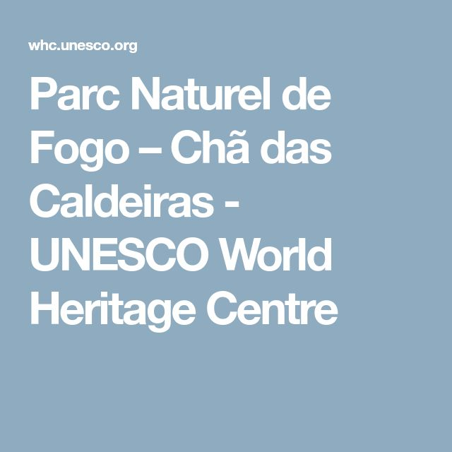 Parc Naturel de Fogo – Chã das Caldeiras - UNESCO World Heritage Centre