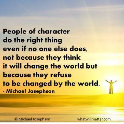 Do the Right Thing Quotes | : People of character do the right thing even if no one else does ...