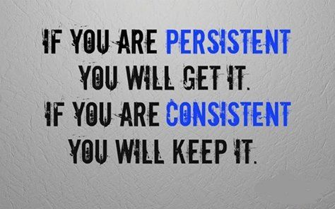 If You Are Persistent You Ll Get It If You Are
