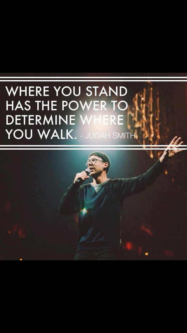 Where you stand has the power to determine where you walk - Judah Smith
