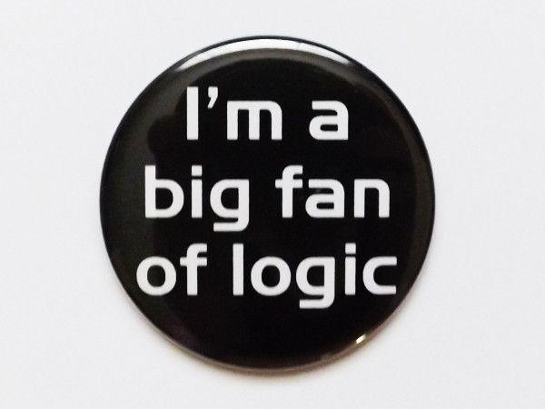 I'm a Big Fan of Logic PINBACK BUTTON pin badge teacher gift geekery - Art Altered  - 1