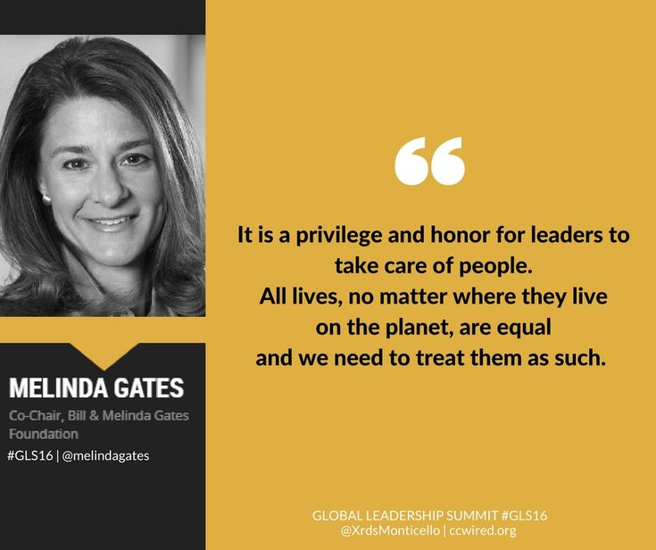 """""""It is a privelege and honor for leaders to take care of people. All lives, no matter where they live on the planet, are equal and we need to treat them as such.""""  -- Melinda Gates #GLS16  Global Leadership Summit GLS16, Gates Foundation, Crossroads Church of Monticello, leadership quotes, inspirational quotes, world changers, community, equality, justice, love"""
