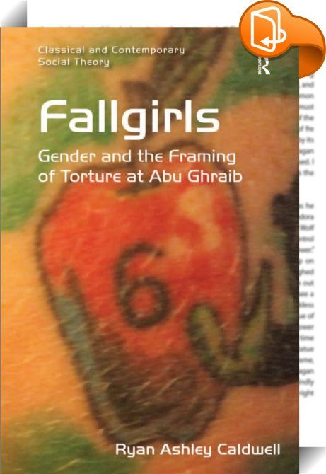 Fallgirls    :  Fallgirls provides an analysis of the abuses that took place at Abu Ghraib in terms of social theory, gender and power, based on first-hand participant-observations of the courts-martials of Lynndie England and Sabrina Harman. This book examines the trials themselves, including interactions with soldiers and defense teams, documents pertaining to the courts-martials, US government reports and photographs from Abu Ghraib, in order to challenge the view that the abuses we...