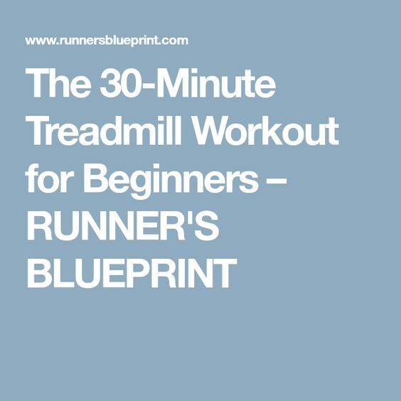 The 30-Minute Treadmill Workout for Beginners – RUNNER'S BLUEPRINT