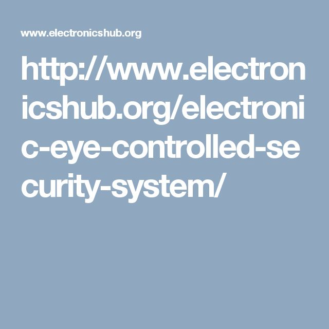 http://www.electronicshub.org/electronic-eye-controlled-security-system/