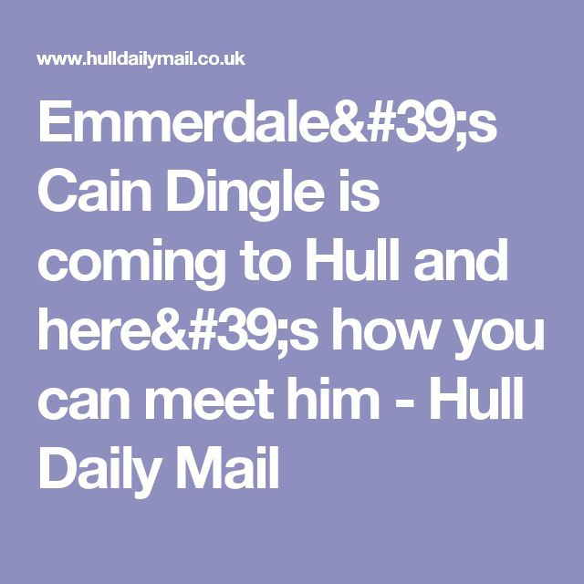 Emmerdale's Cain Dingle is coming to Hull and here's how you can meet him - Hull Daily Mail