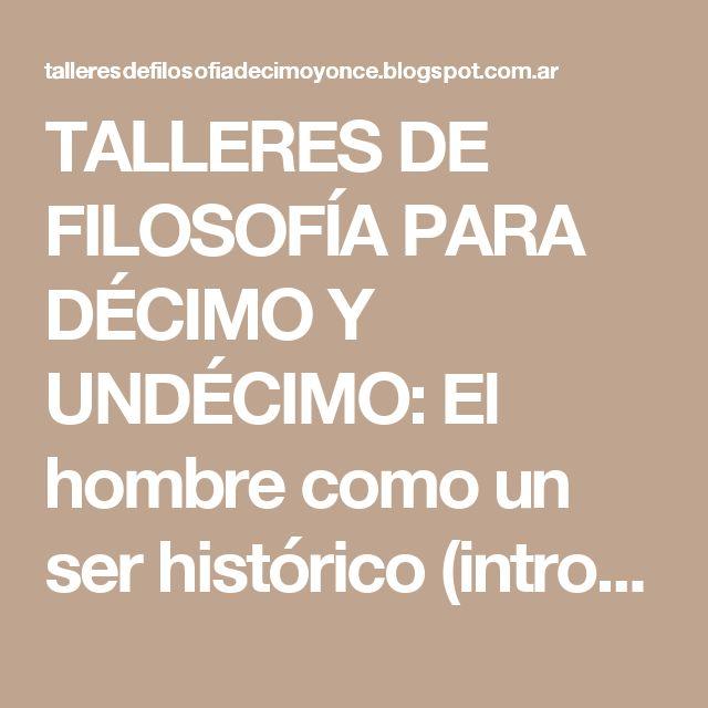TALLERES DE FILOSOFÍA PARA DÉCIMO Y UNDÉCIMO: El hombre como un ser histórico (introducción)