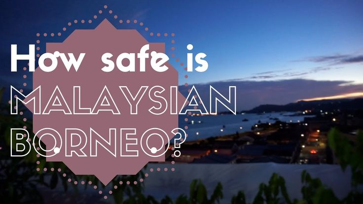 Is Malaysian Borneo NOT Safe?/ Getting to Sandakan