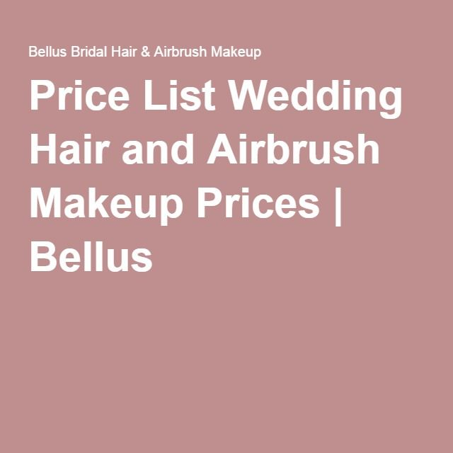 Price List Wedding Hair and Airbrush Makeup Prices   Bellus