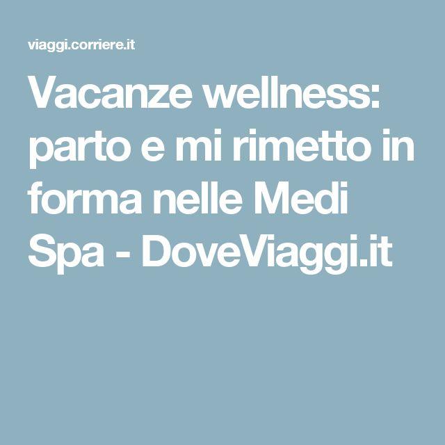 Vacanze wellness: parto e mi rimetto in forma nelle Medi Spa - DoveViaggi.it