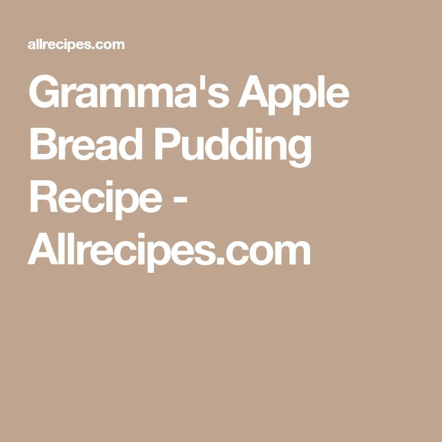 Gramma's Apple Bread Pudding Recipe - Allrecipes.com