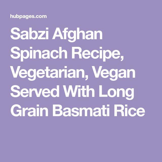 Sabzi Afghan Spinach Recipe, Vegetarian, Vegan Served With Long Grain Basmati Rice