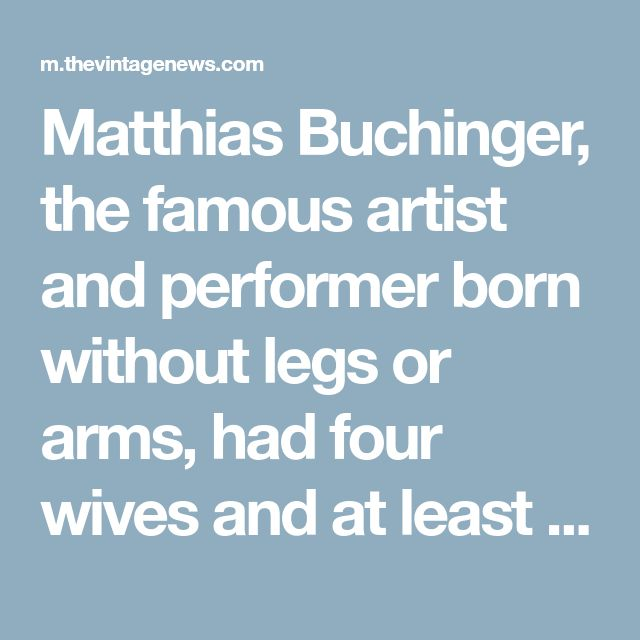 Matthias Buchinger, the famous artist and performer born without legs or arms, had four wives and at least 70 girlfriends