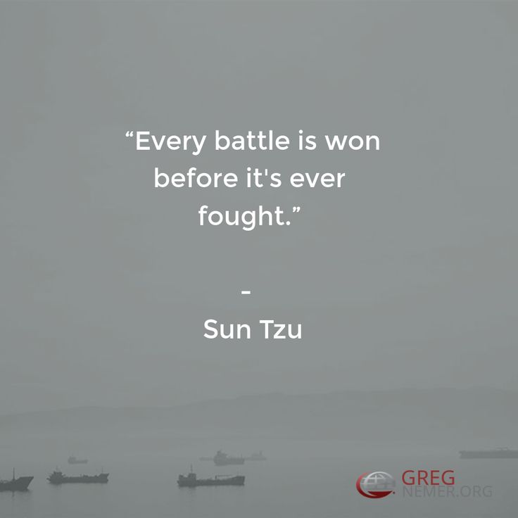 """""""Every battle is won before it's ever fought.""""  -   Sun Tzu"""