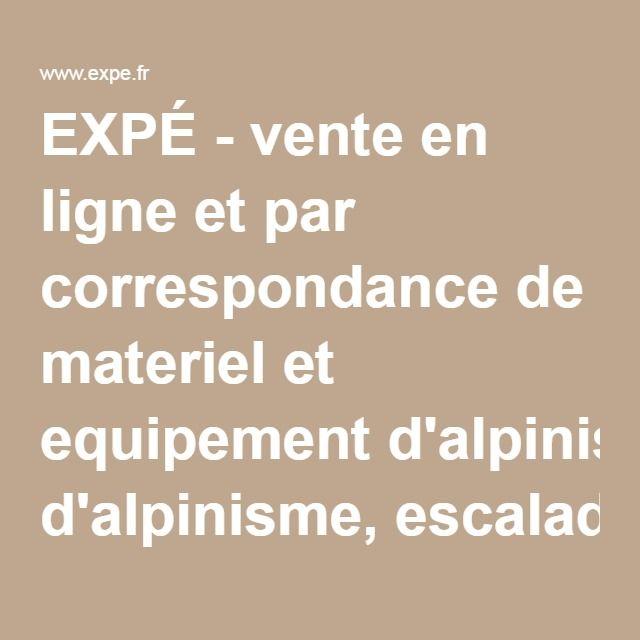 EXPÉ - vente en ligne et par correspondance de materiel et equipement d'alpinisme, escalade, montagne, randonnee, speleologie, canyon, elagage, secours - Expe.fr
