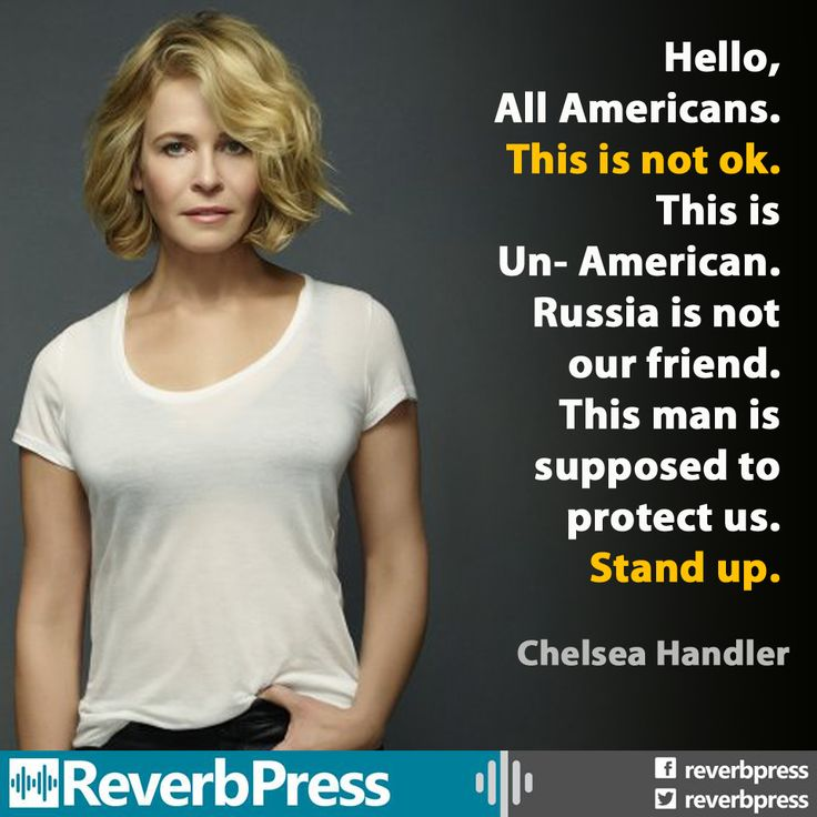 Heloo, All Americans. This is not ok. This is Un-American. Russia is not our friend. This man is supposed to protect us. Stand up.  ~ Chelsea Handler  #Trumpocalypse #notmypresident #EmbarrassmentOfRiches