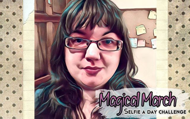 Magical March Photo-a-day #SelfieConfidence - Just Geeking By