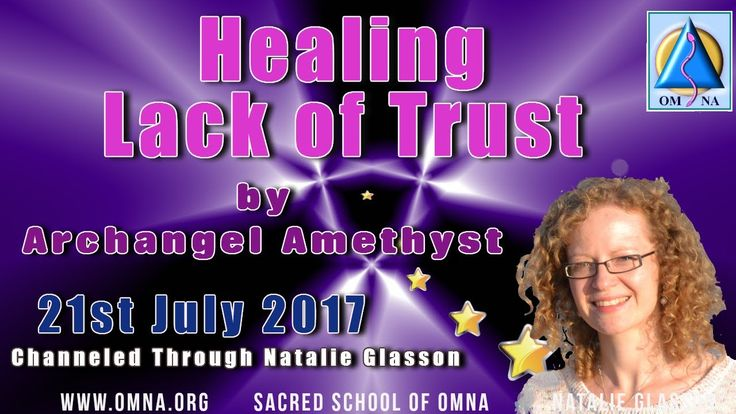 Channeled Messages Healing Lack of Trust by Archangel Amethyst 21st July 2017