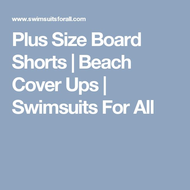 Plus Size Board Shorts | Beach Cover Ups | Swimsuits For All