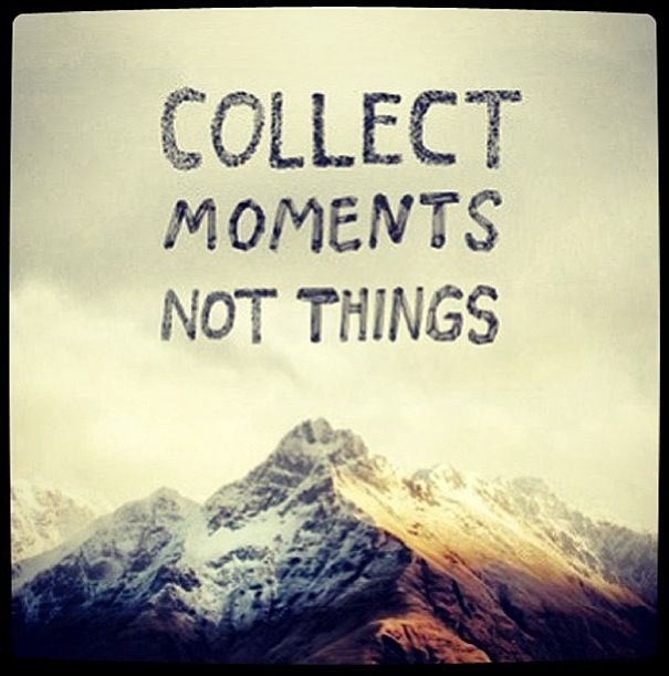collect moments not things quotes moments life quotes