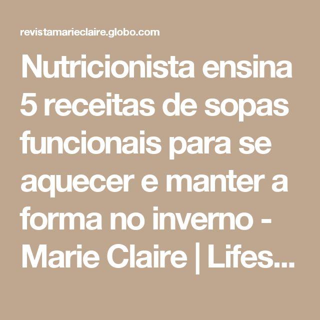 Nutricionista ensina 5 receitas de sopas funcionais para se aquecer e manter a forma no inverno - Marie Claire   Lifestyle