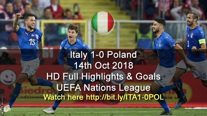 Italy 1 0 Poland 14th Oct 2018 Hd Full Highlights Goals Uefa Nations League Sports Gtk Forums Full Highlights Highlights Goals