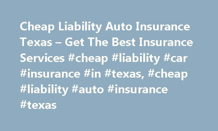 Cheap Liability Auto Insurance Texas – Get The Best Insurance Services #cheap #liability #car #insurance #in #texas, #cheap #liability #auto #insurance #texas http://ireland.nef2.com/cheap-liability-auto-insurance-texas-get-the-best-insurance-services-cheap-liability-car-insurance-in-texas-cheap-liability-auto-insurance-texas/  # Cheap Liability Auto Insurance Texas – Looking for the best insurance rates? Compare all types of insurance quotes today and get lowest rates. Insurance quotes –…