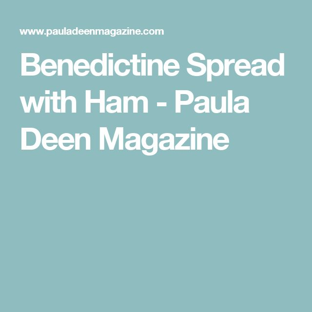 Benedictine Spread with Ham - Paula Deen Magazine